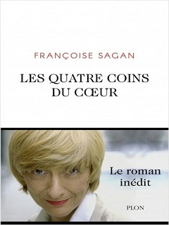 Les Quatre Coins du coeur de Francoise Sagan : le roman de l auteure francaise est paru chez Plon
